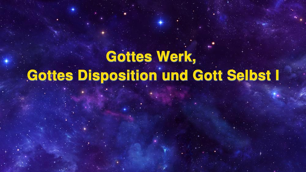 Gottes Werk, Gottes Disposition und Gott Selbst I