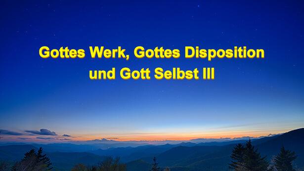 Gottes Werk, Gottes Disposition und Gott Selbst III