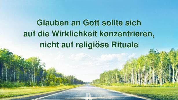Glauben an Gott sollte sich auf die Wirklichkeit konzentrieren, nicht auf religiöse Rituale